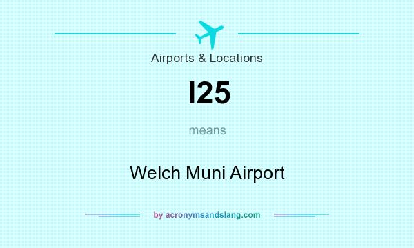 What does I25 mean? It stands for Welch Muni Airport