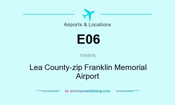 What does E06 mean? It stands for Lea County-zip Franklin Memorial Airport