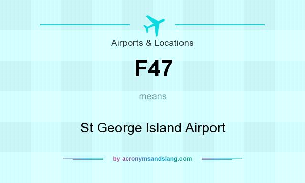 What does F47 mean? It stands for St George Island Airport
