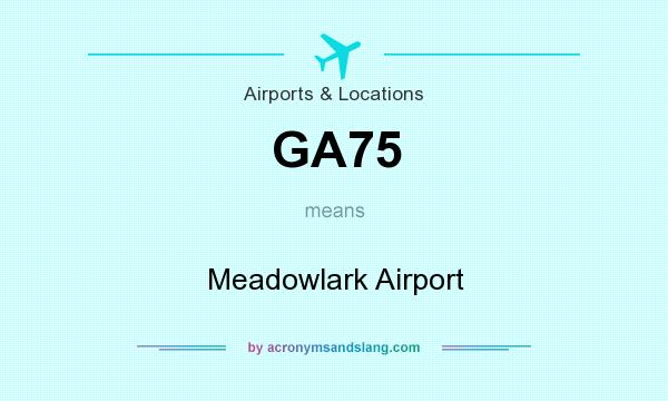 What does GA75 mean? It stands for Meadowlark Airport