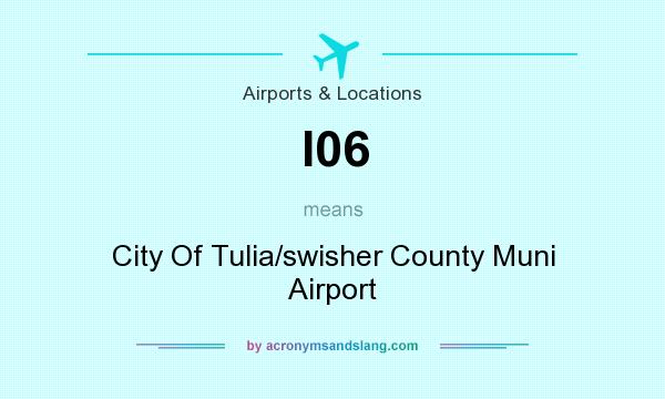 What does I06 mean? It stands for City Of Tulia/swisher County Muni Airport