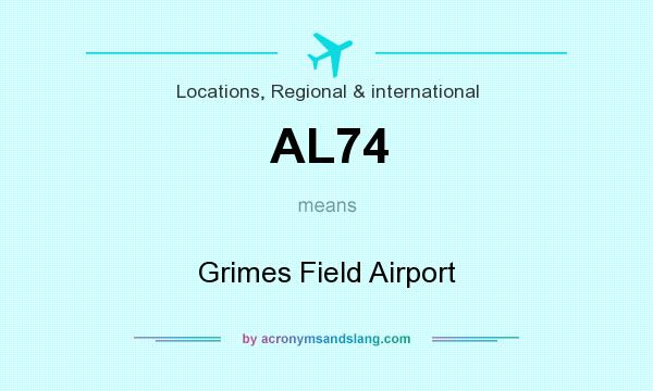 What does AL74 mean? It stands for Grimes Field Airport