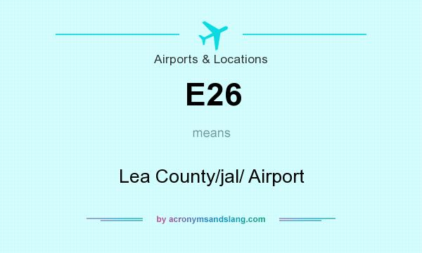 What does E26 mean? It stands for Lea County/jal/ Airport