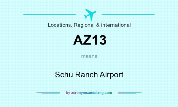 What does AZ13 mean? It stands for Schu Ranch Airport