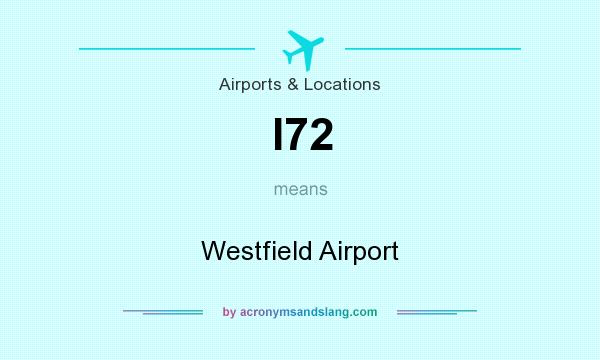 What does I72 mean? It stands for Westfield Airport