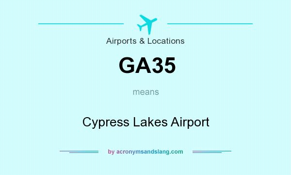 What does GA35 mean? It stands for Cypress Lakes Airport