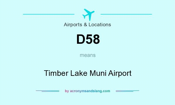 What does D58 mean? It stands for Timber Lake Muni Airport