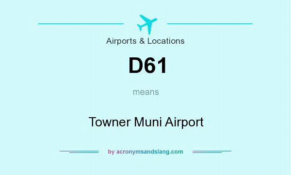What does D61 mean? It stands for Towner Muni Airport