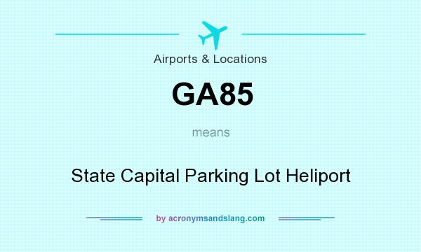 What does GA85 mean? It stands for State Capital Parking Lot Heliport