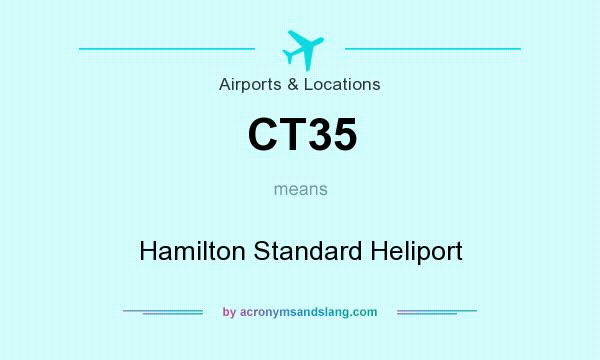 What does CT35 mean? It stands for Hamilton Standard Heliport
