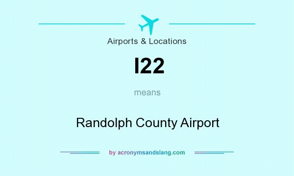What does I22 mean? It stands for Randolph County Airport