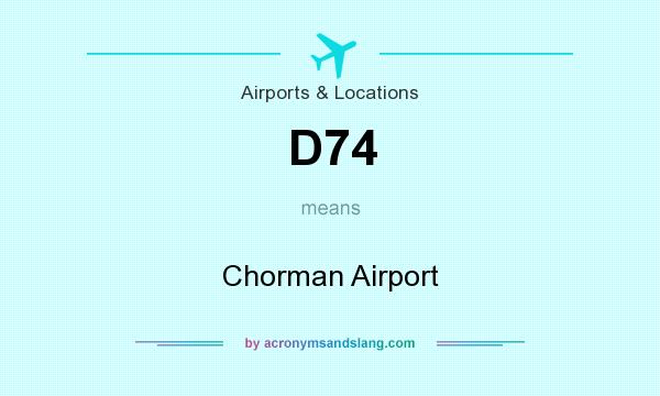 What does D74 mean? It stands for Chorman Airport