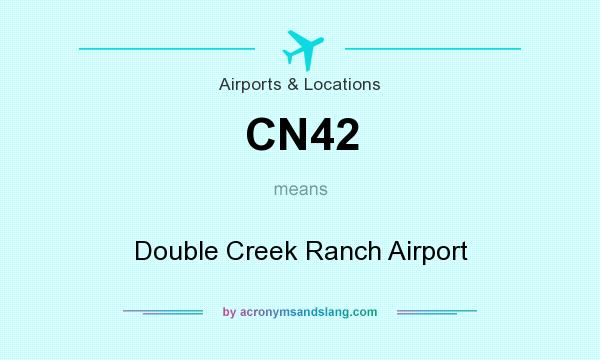 What does CN42 mean? It stands for Double Creek Ranch Airport