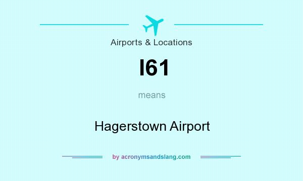 What does I61 mean? It stands for Hagerstown Airport