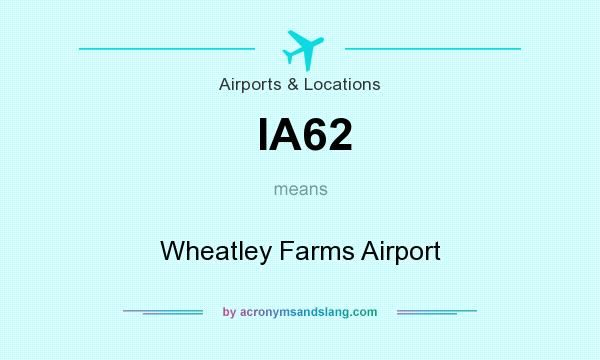 What does IA62 mean? It stands for Wheatley Farms Airport
