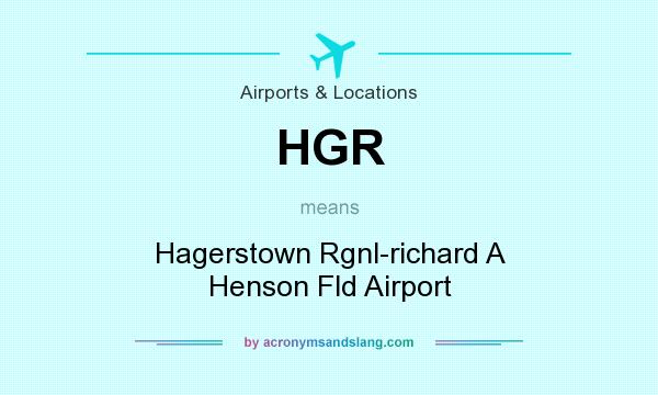 What does HGR mean? It stands for Hagerstown Rgnl-richard A Henson Fld Airport