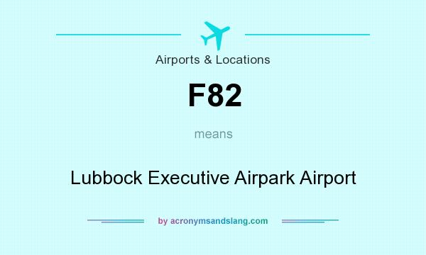 What does F82 mean? It stands for Lubbock Executive Airpark Airport
