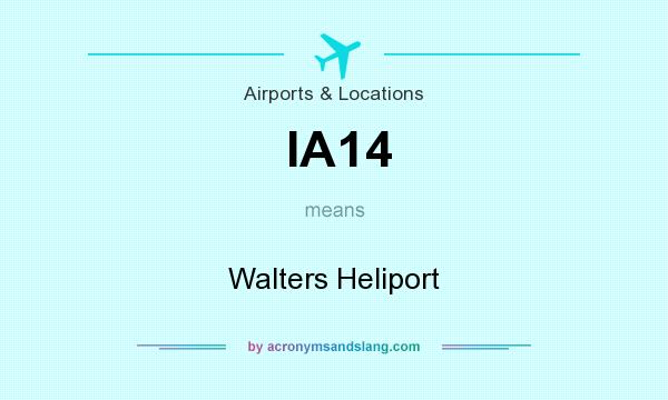 What does IA14 mean? It stands for Walters Heliport