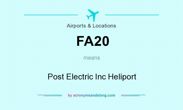 What does FA20 mean? It stands for Post Electric Inc Heliport