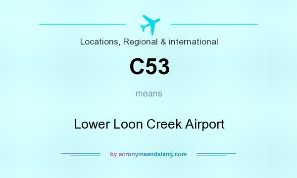 What does C53 mean? It stands for Lower Loon Creek Airport