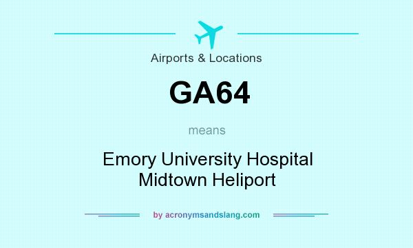 What does GA64 mean? It stands for Emory University Hospital Midtown Heliport