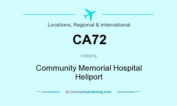 What does CA72 mean? It stands for Community Memorial Hospital Heliport