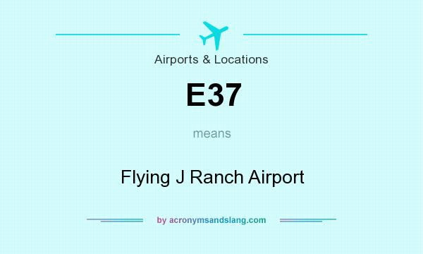 What does E37 mean? It stands for Flying J Ranch Airport