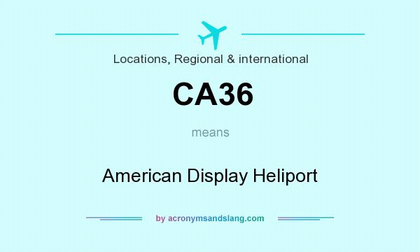 What does CA36 mean? It stands for American Display Heliport