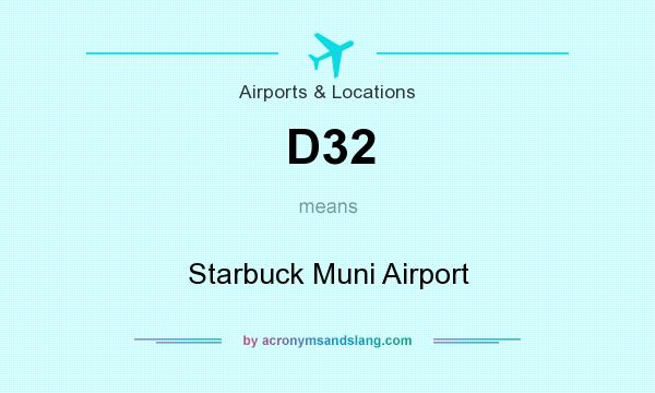 What does D32 mean? It stands for Starbuck Muni Airport