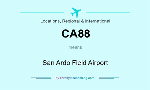 What does CA88 mean? It stands for San Ardo Field Airport
