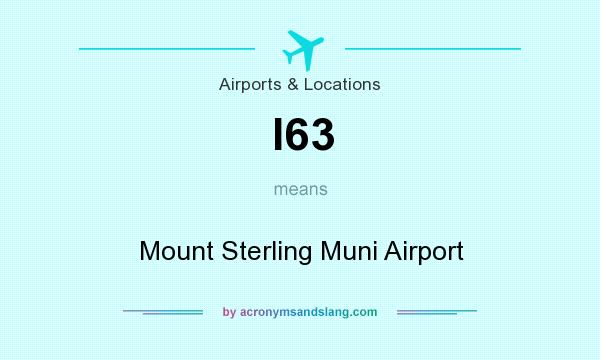 What does I63 mean? It stands for Mount Sterling Muni Airport
