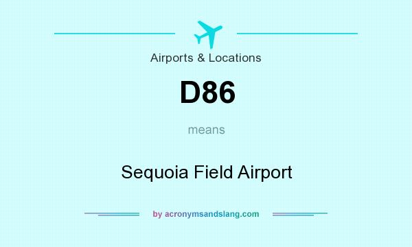 What does D86 mean? It stands for Sequoia Field Airport