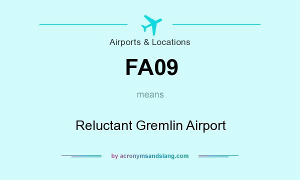 What does FA09 mean? It stands for Reluctant Gremlin Airport