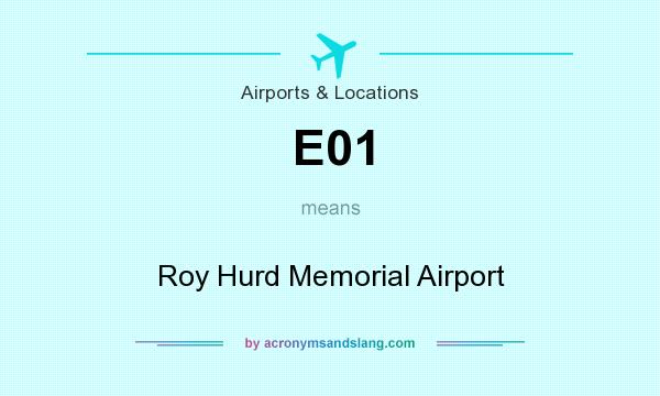 What does E01 mean? It stands for Roy Hurd Memorial Airport