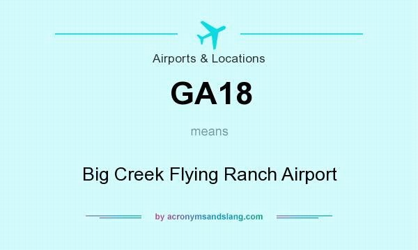What does GA18 mean? It stands for Big Creek Flying Ranch Airport
