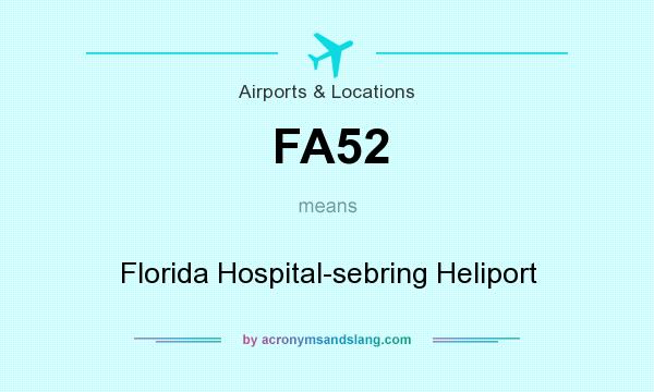 What does FA52 mean? It stands for Florida Hospital-sebring Heliport