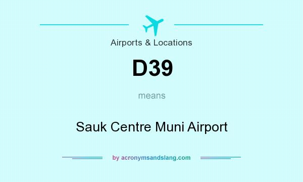 What does D39 mean? It stands for Sauk Centre Muni Airport