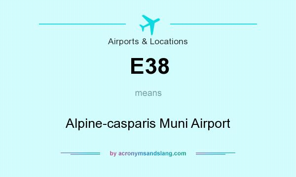 What does E38 mean? It stands for Alpine-casparis Muni Airport