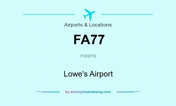 What does FA77 mean? It stands for Lowe`s Airport