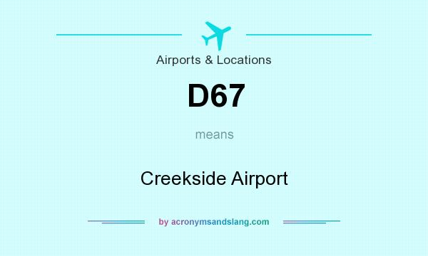 What does D67 mean? It stands for Creekside Airport