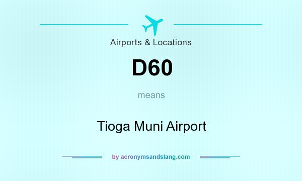 What does D60 mean? It stands for Tioga Muni Airport