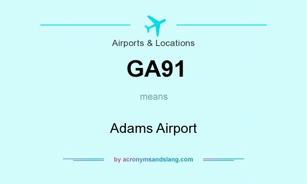 What does GA91 mean? It stands for Adams Airport