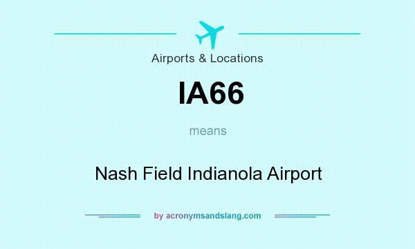 What does IA66 mean? It stands for Nash Field Indianola Airport