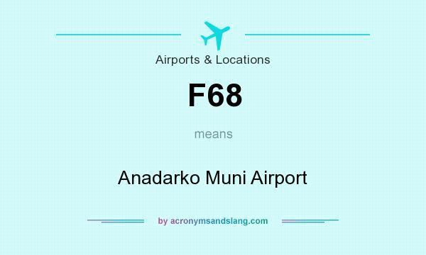 What does F68 mean? It stands for Anadarko Muni Airport