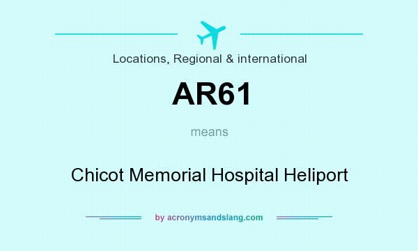 What does AR61 mean? It stands for Chicot Memorial Hospital Heliport