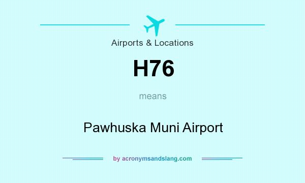 What does H76 mean? It stands for Pawhuska Muni Airport