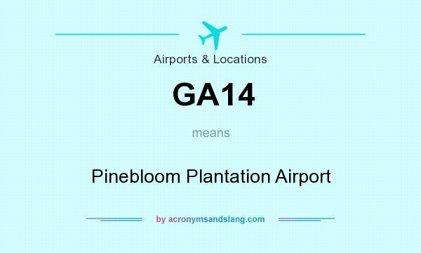 What does GA14 mean? It stands for Pinebloom Plantation Airport