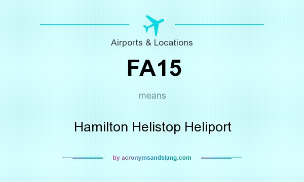 What does FA15 mean? It stands for Hamilton Helistop Heliport