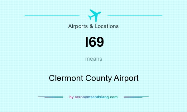 What does I69 mean? It stands for Clermont County Airport