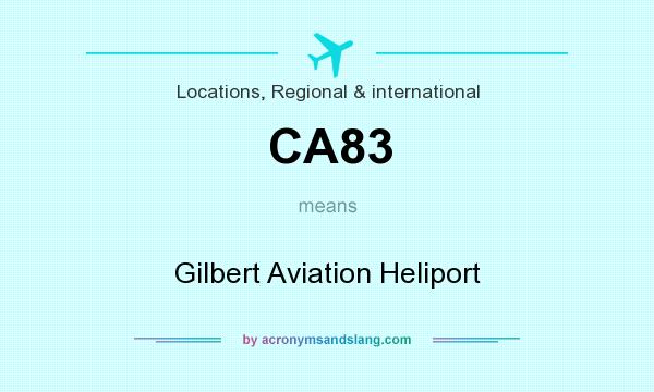 What does CA83 mean? It stands for Gilbert Aviation Heliport